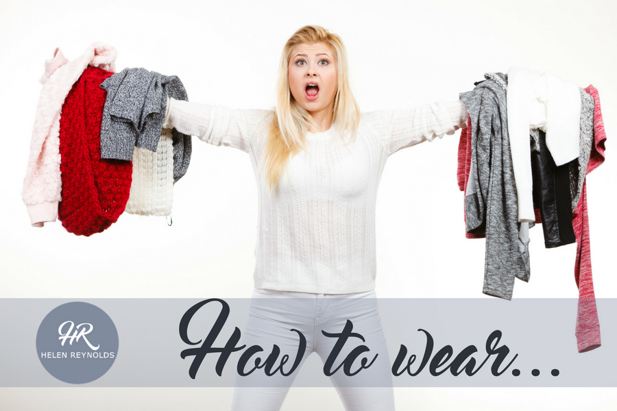 How To Wear.... the latest fashions from Expert Style Consultant, Helen Reynolds